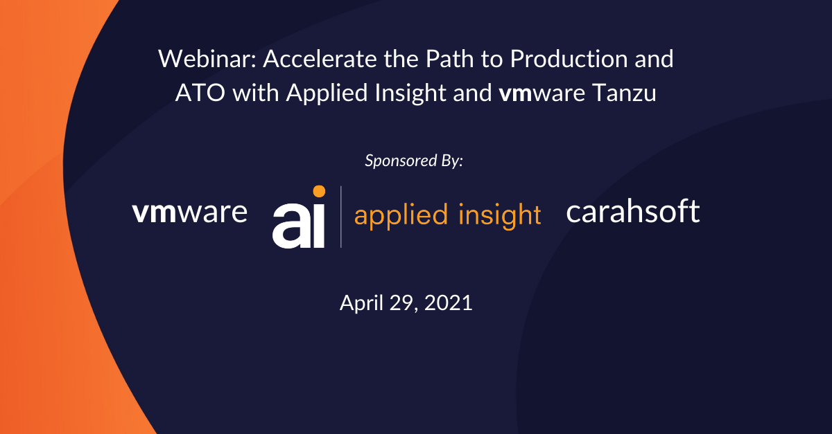 Webcast on April 29: Accelerate the Path to Production and ATO with Applied Insight and VMware Tanzu